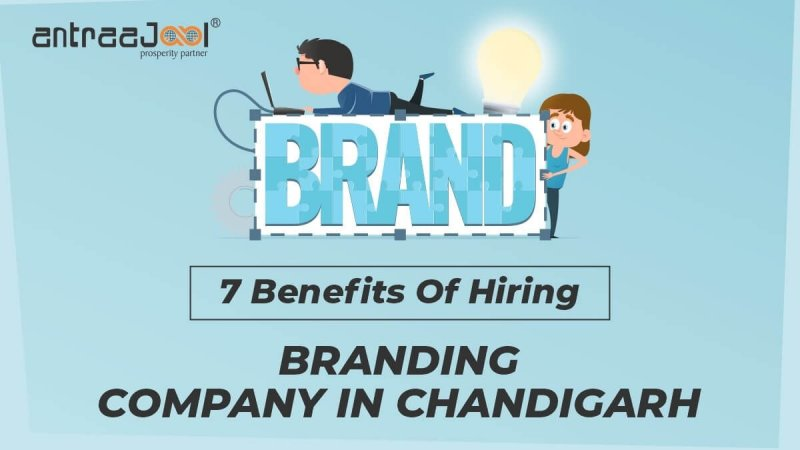 7 Benefits of Hiring Branding Company in Chandigarh